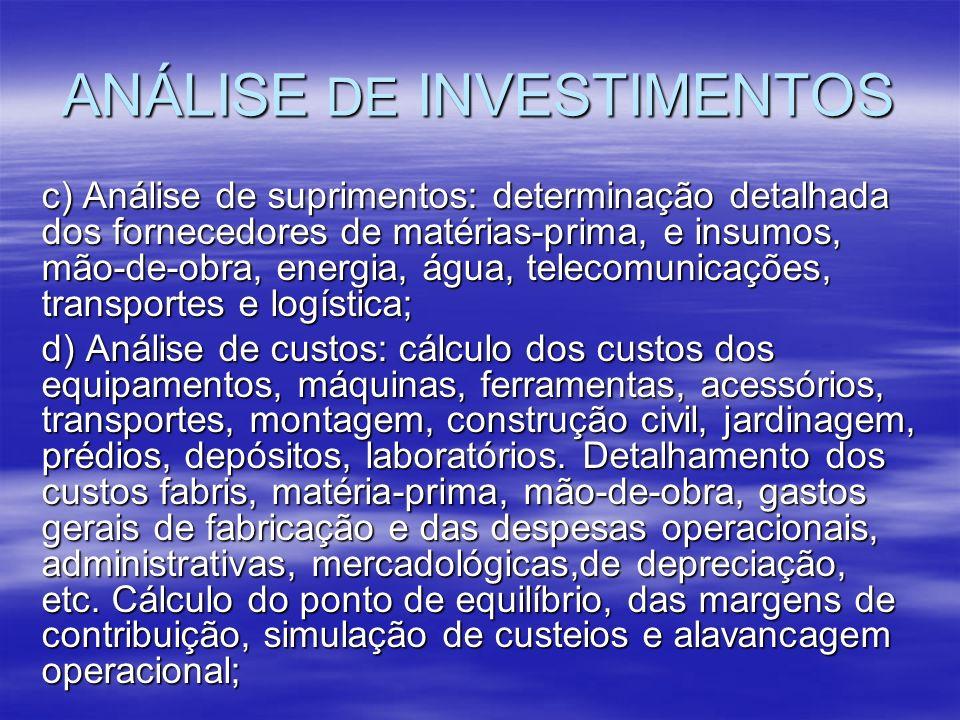 ANÁLISE DE INVESTIMENTOS c) Análise de suprimentos: determinação detalhada dos fornecedores de matérias-prima, e insumos, mão-de-obra, energia, água,