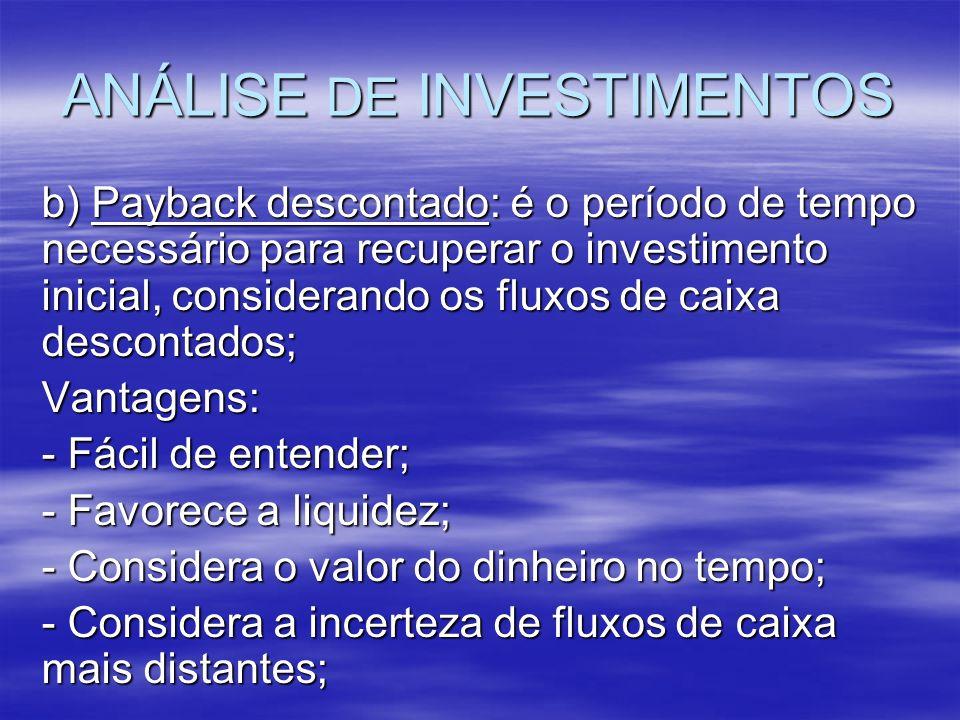 ANÁLISE DE INVESTIMENTOS b) Payback descontado: é o período de tempo necessário para recuperar o investimento inicial, considerando os fluxos de caixa