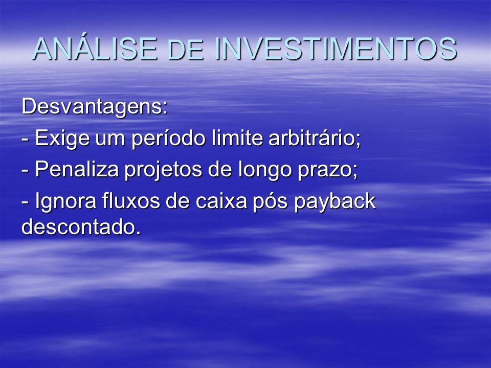 ANÁLISE DE INVESTIMENTOS Desvantagens: - Exige um período limite arbitrário; - Penaliza projetos de longo prazo; - Ignora fluxos de caixa pós payback