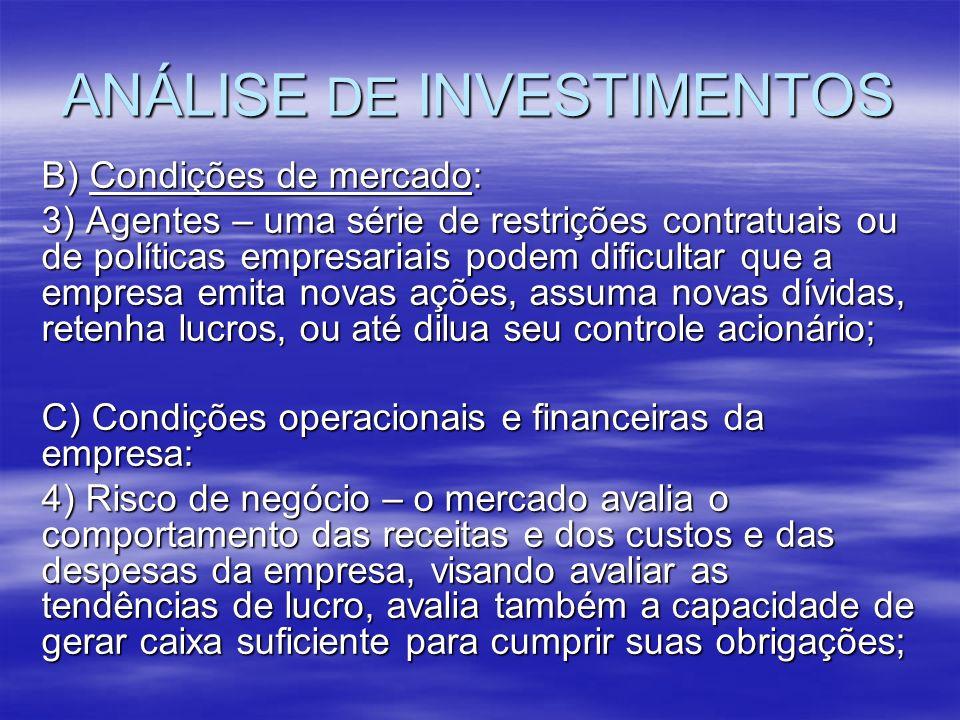 ANÁLISE DE INVESTIMENTOS B) Condições de mercado: 3) Agentes – uma série de restrições contratuais ou de políticas empresariais podem dificultar que a