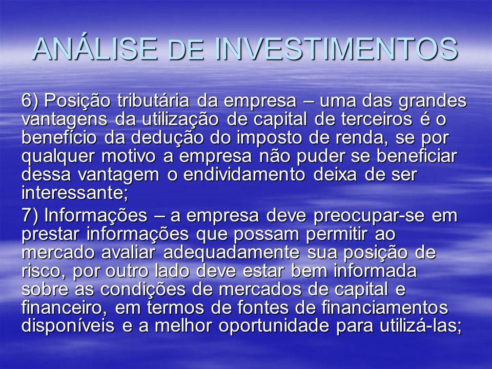 ANÁLISE DE INVESTIMENTOS 6) Posição tributária da empresa – uma das grandes vantagens da utilização de capital de terceiros é o benefício da dedução d