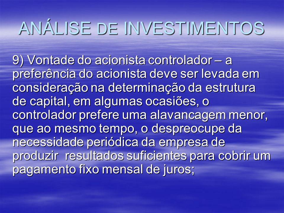 ANÁLISE DE INVESTIMENTOS 9) Vontade do acionista controlador – a preferência do acionista deve ser levada em consideração na determinação da estrutura