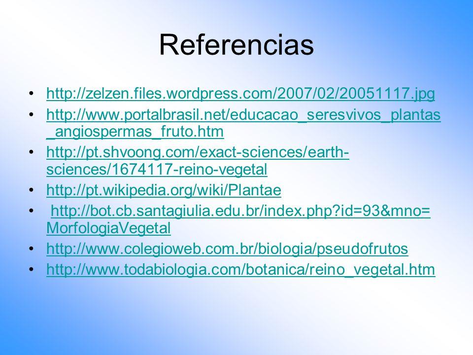 Referencias http://zelzen.files.wordpress.com/2007/02/20051117.jpg http://www.portalbrasil.net/educacao_seresvivos_plantas _angiospermas_fruto.htmhttp
