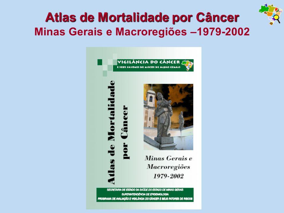 Atlas de Mortalidade por Câncer Atlas de Mortalidade por Câncer Minas Gerais e Macroregiões –1979-2002