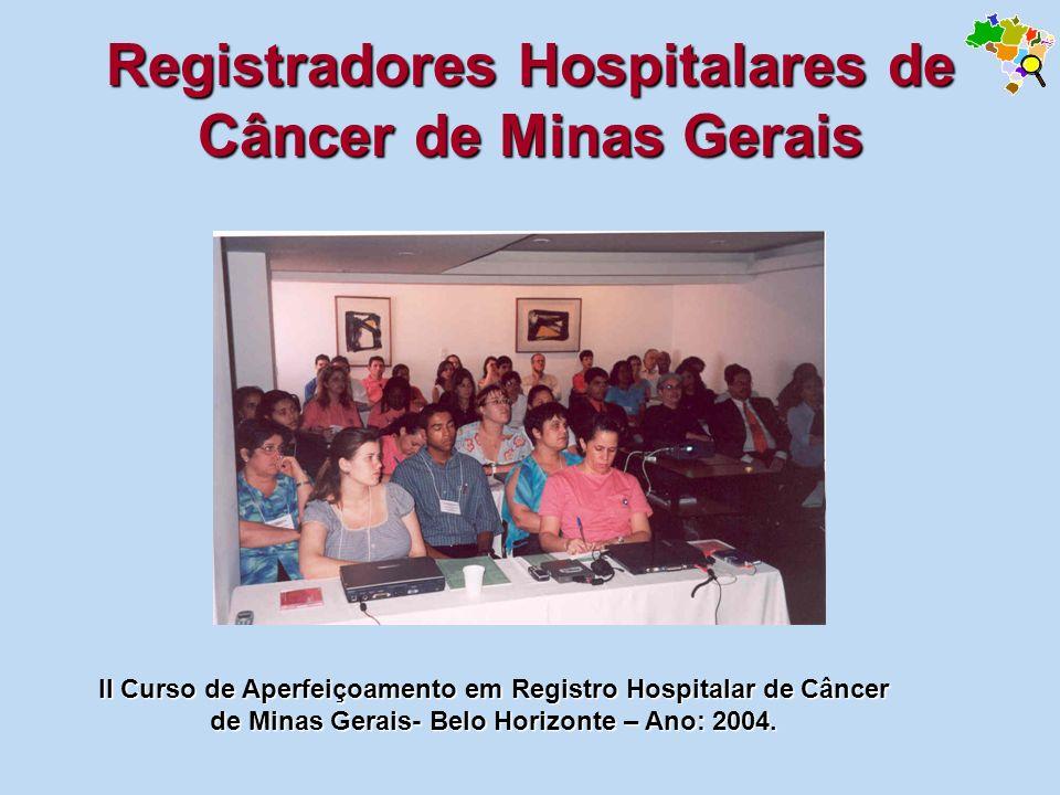Registradores Hospitalares de Câncer de Minas Gerais II Curso de Aperfeiçoamento em Registro Hospitalar de Câncer de Minas Gerais- Belo Horizonte – An
