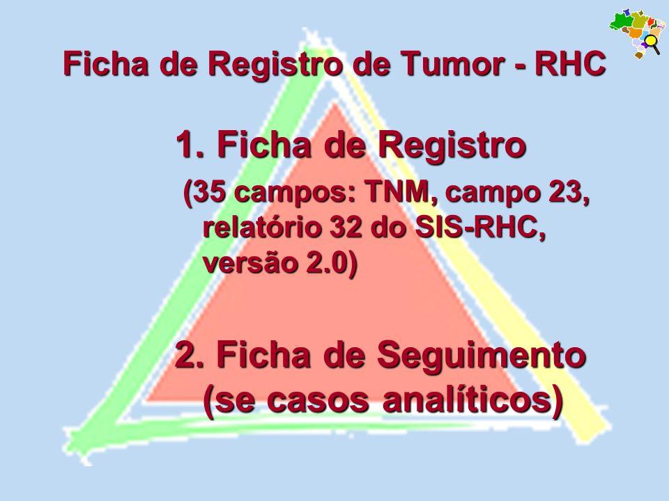 Ficha de Registro de Tumor - RHC 1. Ficha de Registro (35 campos: TNM, campo 23, relatório 32 do SIS-RHC, versão 2.0) (35 campos: TNM, campo 23, relat