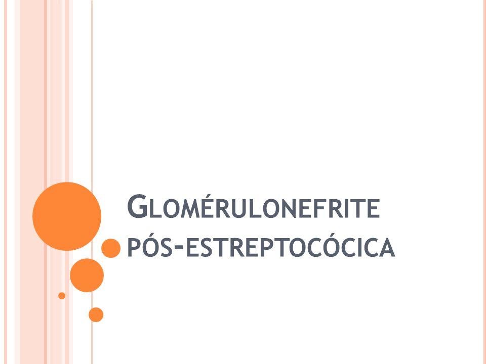 G LOMÉRULONEFRITE PÓS - ESTREPTOCÓCICA