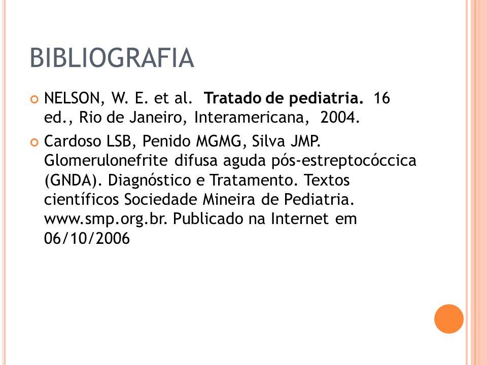 BIBLIOGRAFIA NELSON, W. E. et al. Tratado de pediatria. 16 ed., Rio de Janeiro, Interamericana, 2004. Cardoso LSB, Penido MGMG, Silva JMP. Glomerulone