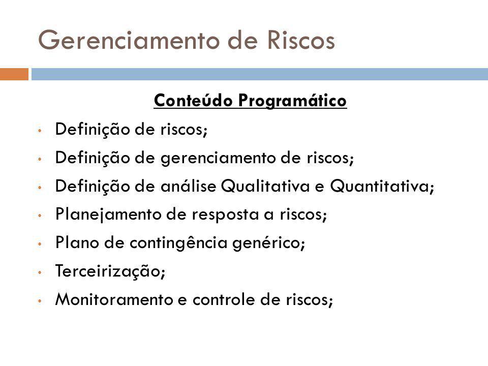 Gerenciamento de Riscos Conteúdo Programático Definição de riscos; Definição de gerenciamento de riscos; Definição de análise Qualitativa e Quantitati