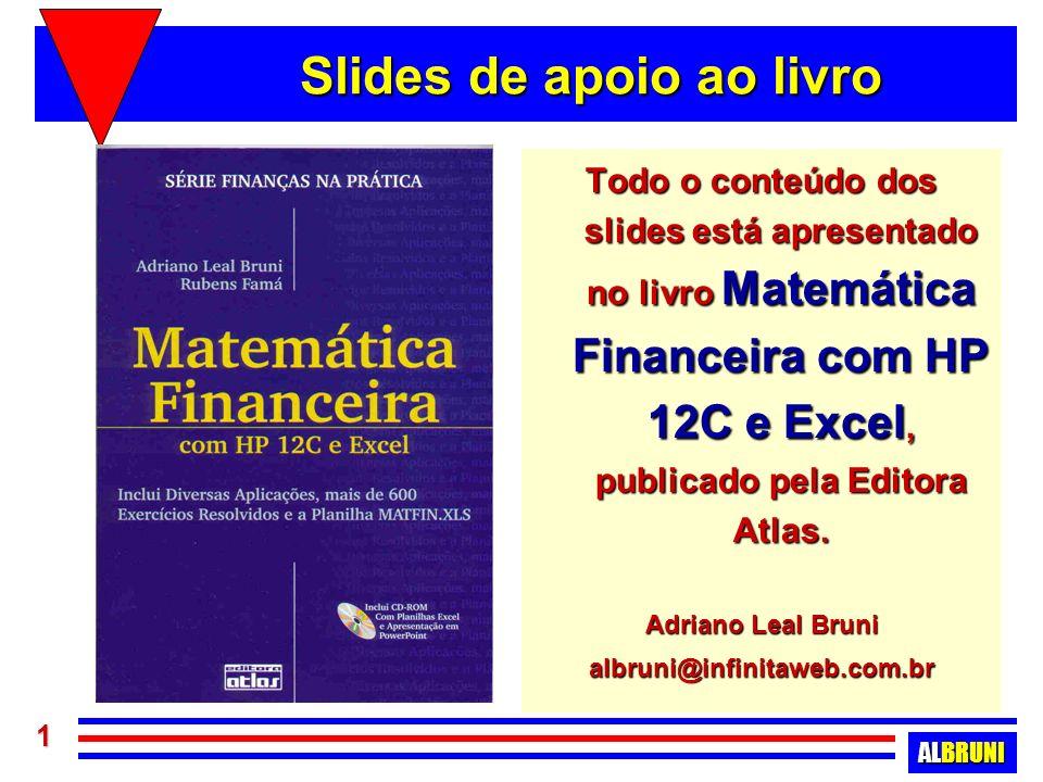 ALBRUNI 2 Matemática Financeira com HP 12C e Excel Adriano Leal Bruni, M.Sc. Rubens Famá, D.Sc.