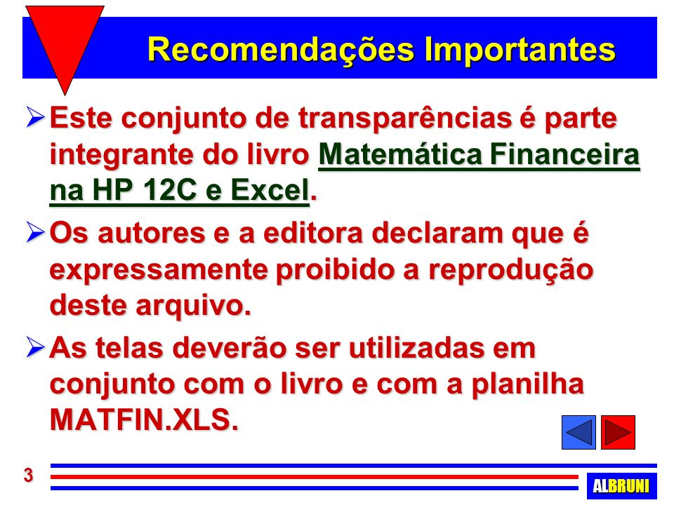 ALBRUNI 64 Fórmulas para Séries Perpétuas Sem crescimento : Sem crescimento : –VP = PMT/i Com crescimento : Com crescimento : –VP = PMT1/(i-g)