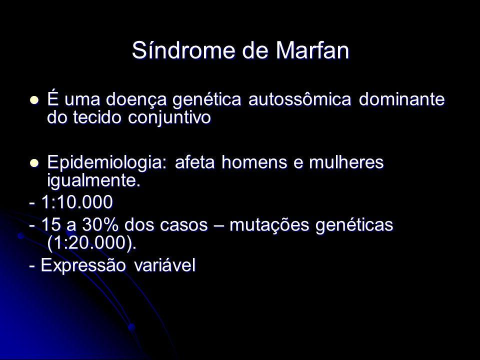 Síndrome de Marfan É uma doença genética autossômica dominante do tecido conjuntivo É uma doença genética autossômica dominante do tecido conjuntivo Epidemiologia: afeta homens e mulheres igualmente.