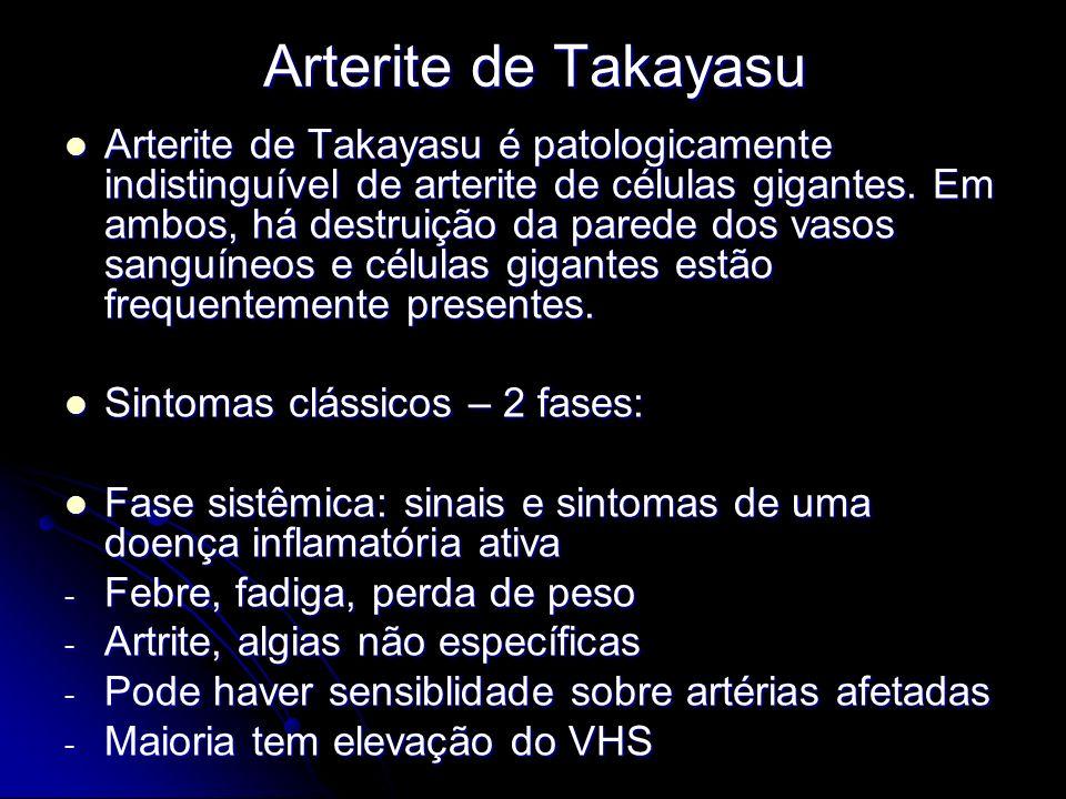 Arterite de Takayasu Arterite de Takayasu é patologicamente indistinguível de arterite de células gigantes.