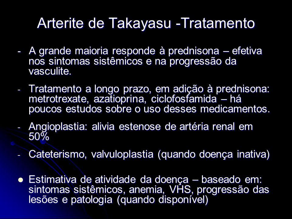 Arterite de Takayasu -Tratamento - A grande maioria responde à prednisona – efetiva nos sintomas sistêmicos e na progressão da vasculite.