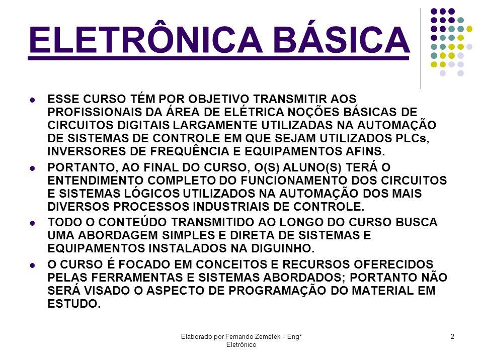 Elaborado por Fernando Zemetek - Eng° Eletrônico 2 ESSE CURSO TÉM POR OBJETIVO TRANSMITIR AOS PROFISSIONAIS DA ÁREA DE ELÉTRICA NOÇÕES BÁSICAS DE CIRC