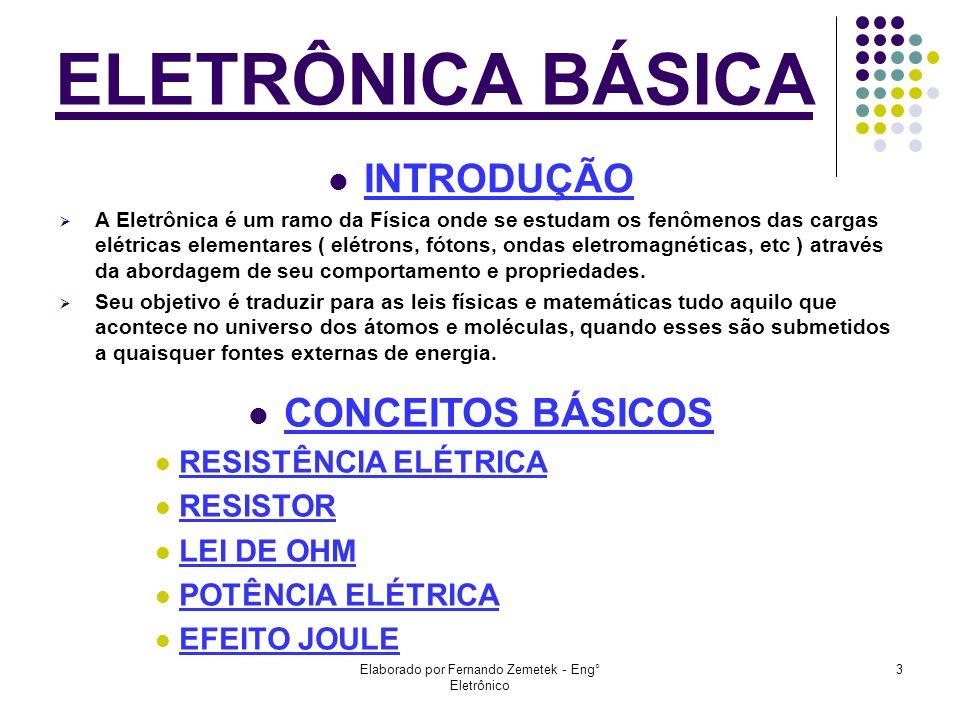 Elaborado por Fernando Zemetek - Eng° Eletrônico 3 INTRODUÇÃO A Eletrônica é um ramo da Física onde se estudam os fenômenos das cargas elétricas eleme