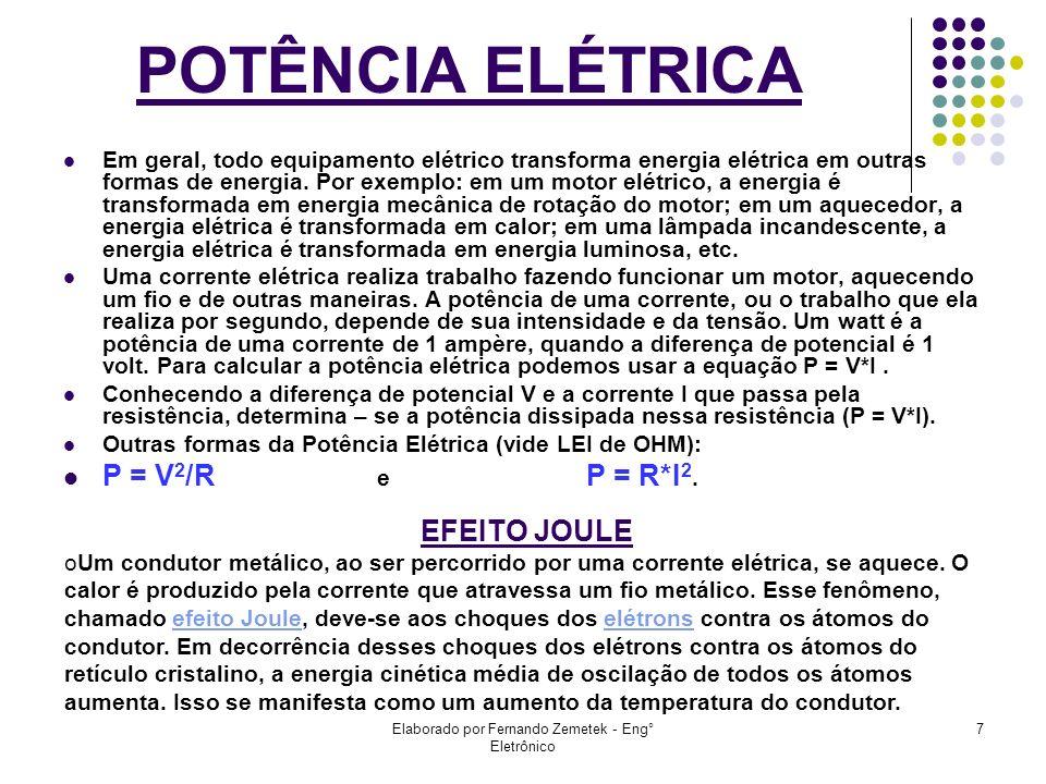 Elaborado por Fernando Zemetek - Eng° Eletrônico 7 POTÊNCIA ELÉTRICA Em geral, todo equipamento elétrico transforma energia elétrica em outras formas