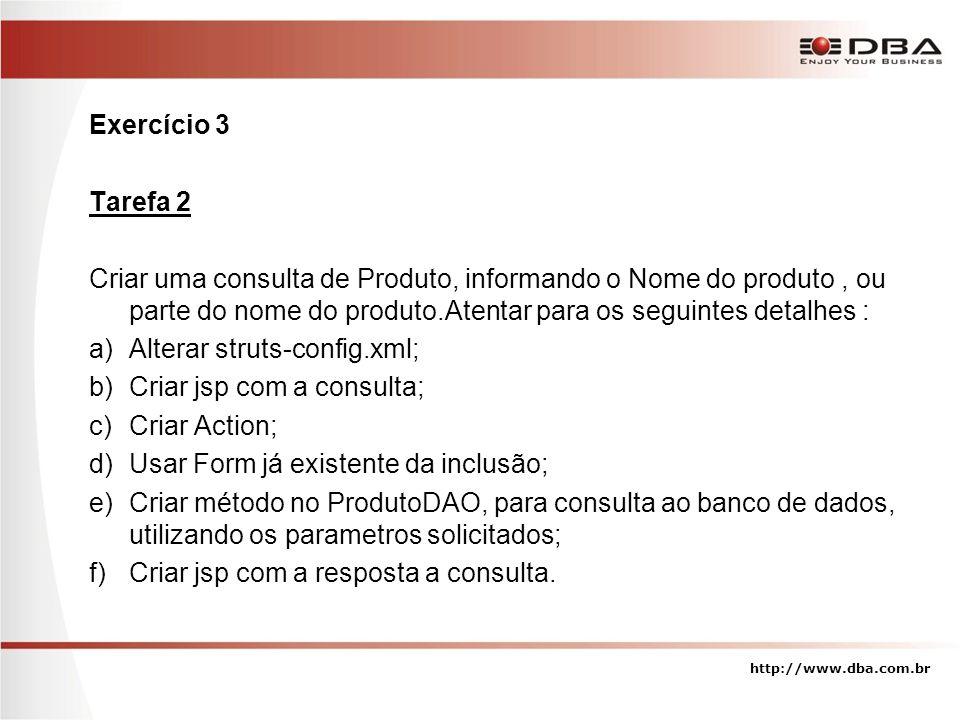 Exercício 3 Tarefa 2 Criar uma consulta de Produto, informando o Nome do produto, ou parte do nome do produto.Atentar para os seguintes detalhes : a)A
