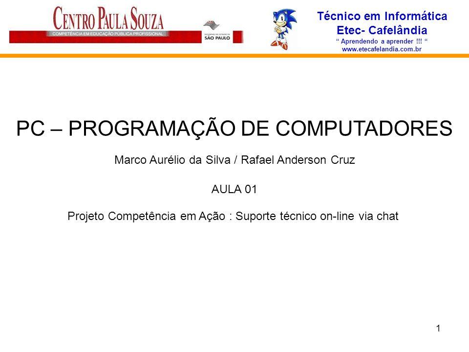 1 Técnico em Informática Etec- Cafelândia Aprendendo a aprender !!! www.etecafelandia.com.br PC – PROGRAMAÇÃO DE COMPUTADORES Marco Aurélio da Silva /