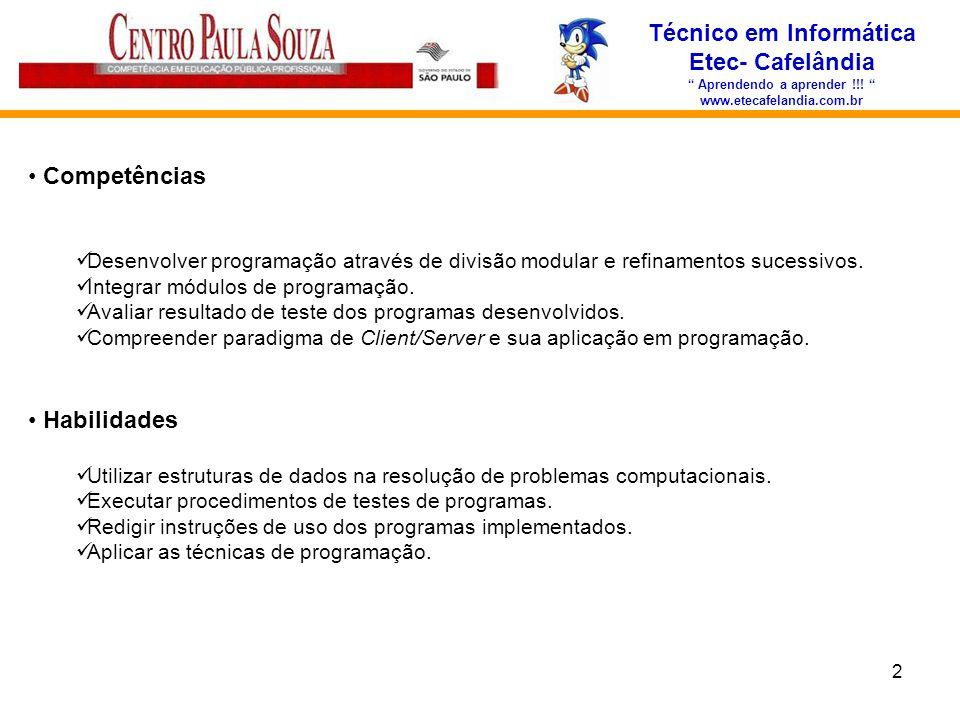 2 Técnico em Informática Etec- Cafelândia Aprendendo a aprender !!! www.etecafelandia.com.br Competências Desenvolver programação através de divisão m