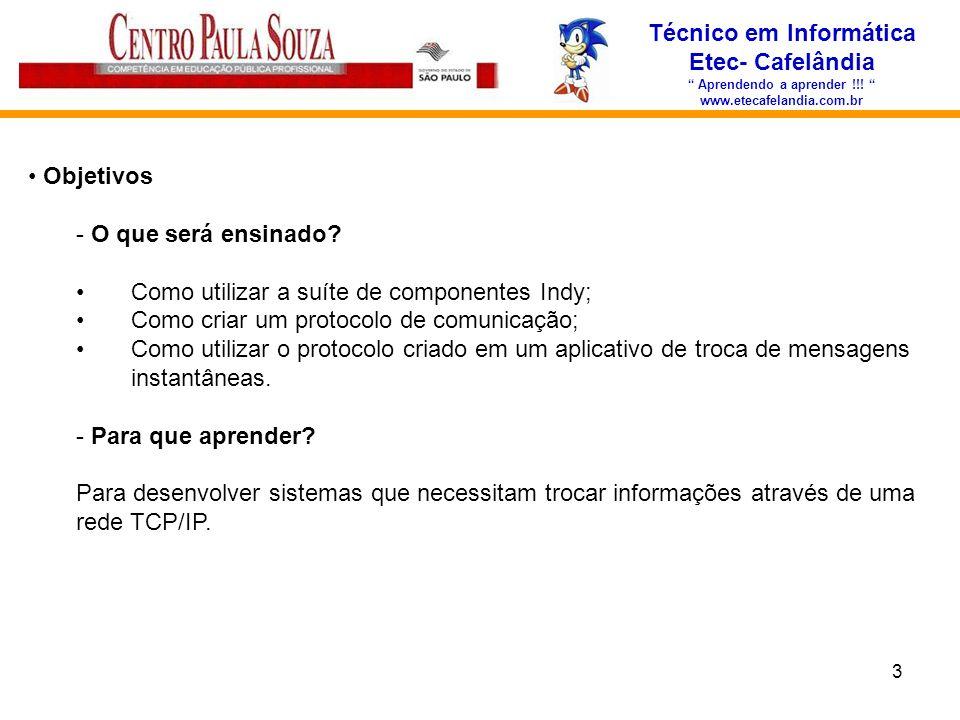 3 Técnico em Informática Etec- Cafelândia Aprendendo a aprender !!! www.etecafelandia.com.br Objetivos - O que será ensinado? Como utilizar a suíte de