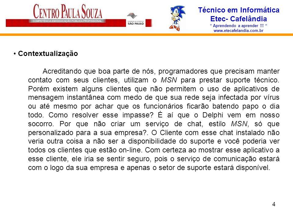 4 Técnico em Informática Etec- Cafelândia Aprendendo a aprender !!! www.etecafelandia.com.br Contextualização Acreditando que boa parte de nós, progra