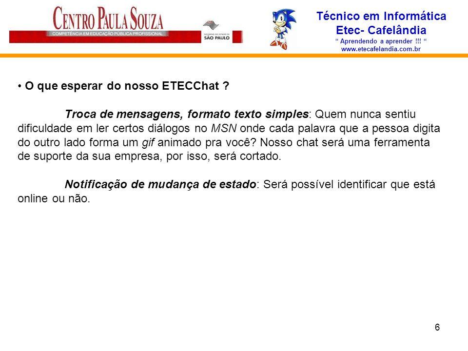 6 Técnico em Informática Etec- Cafelândia Aprendendo a aprender !!! www.etecafelandia.com.br O que esperar do nosso ETECChat ? Troca de mensagens, for