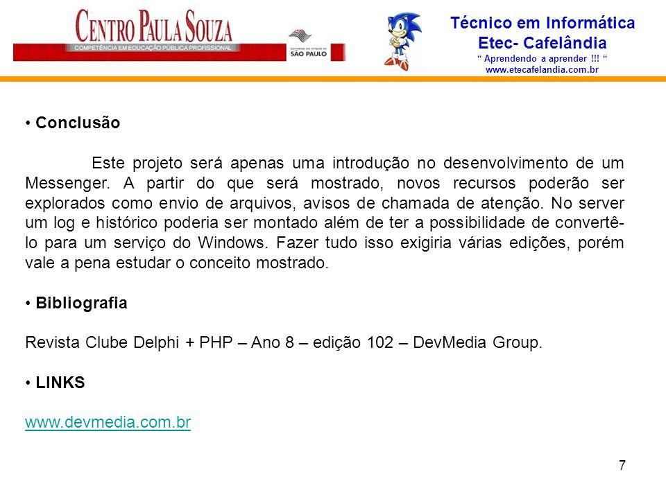 7 Técnico em Informática Etec- Cafelândia Aprendendo a aprender !!! www.etecafelandia.com.br Conclusão Este projeto será apenas uma introdução no dese