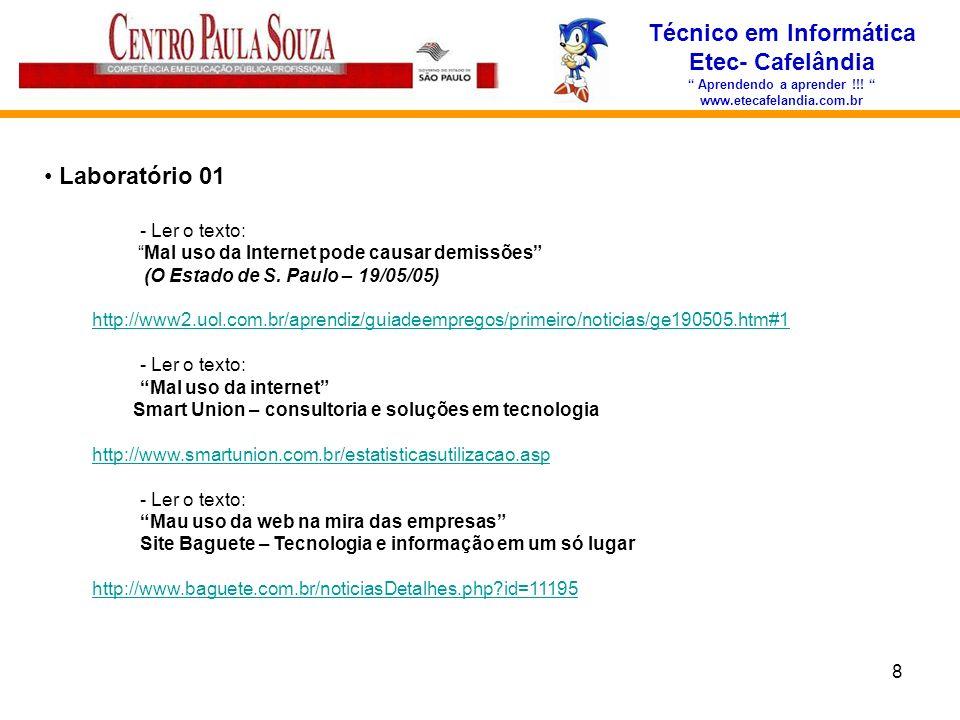 8 Técnico em Informática Etec- Cafelândia Aprendendo a aprender !!! www.etecafelandia.com.br Laboratório 01 - Ler o texto: Mal uso da Internet pode ca