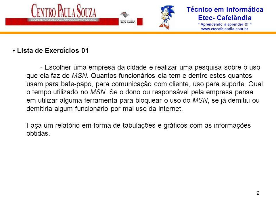 9 Técnico em Informática Etec- Cafelândia Aprendendo a aprender !!! www.etecafelandia.com.br Lista de Exercícios 01 - Escolher uma empresa da cidade e
