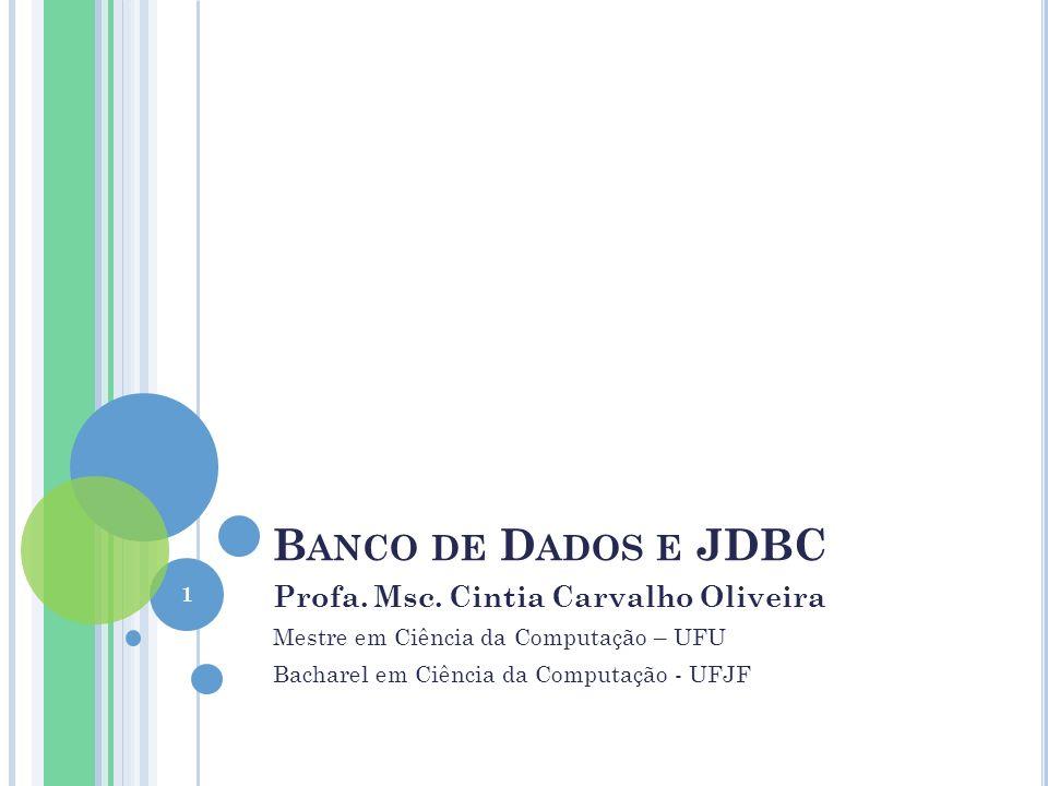 B ANCO DE D ADOS E JDBC Profa. Msc.