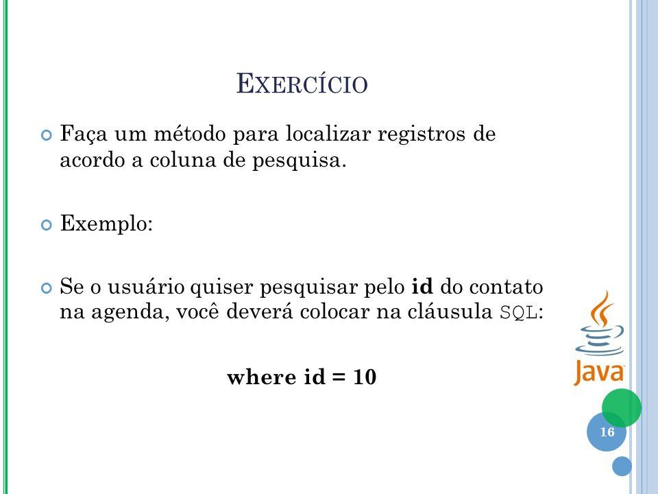 E XERCÍCIO Faça um método para localizar registros de acordo a coluna de pesquisa.