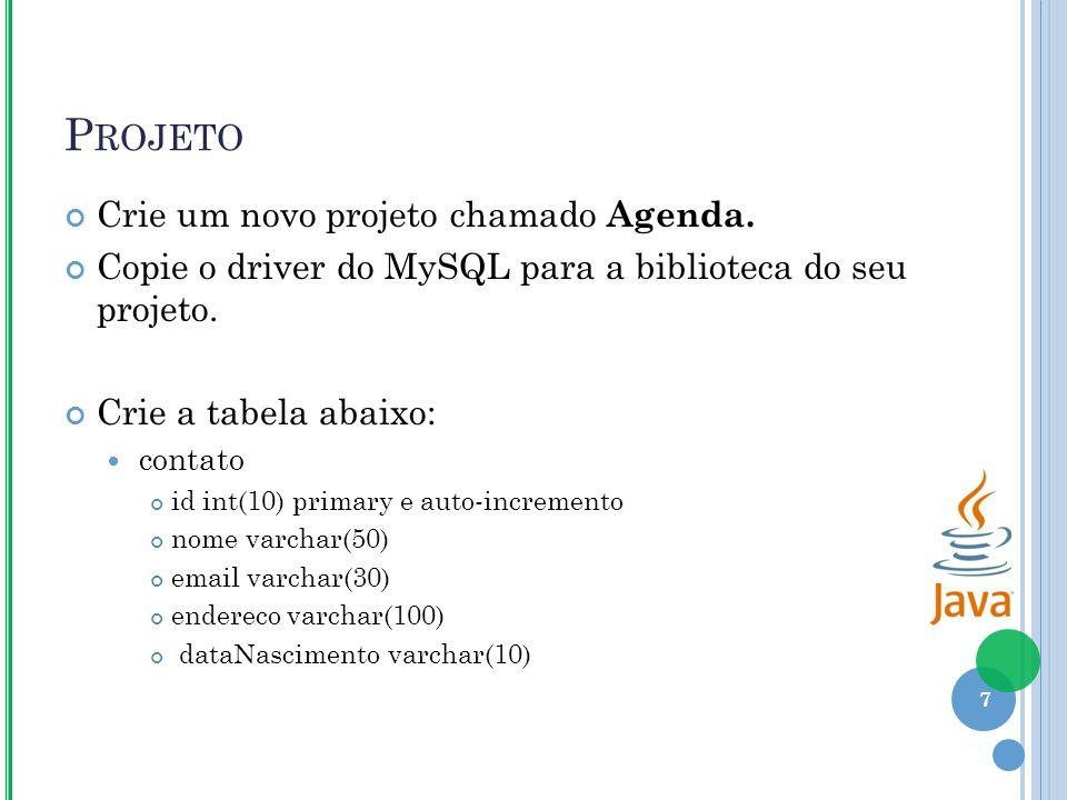 P ROJETO Crie um novo projeto chamado Agenda.