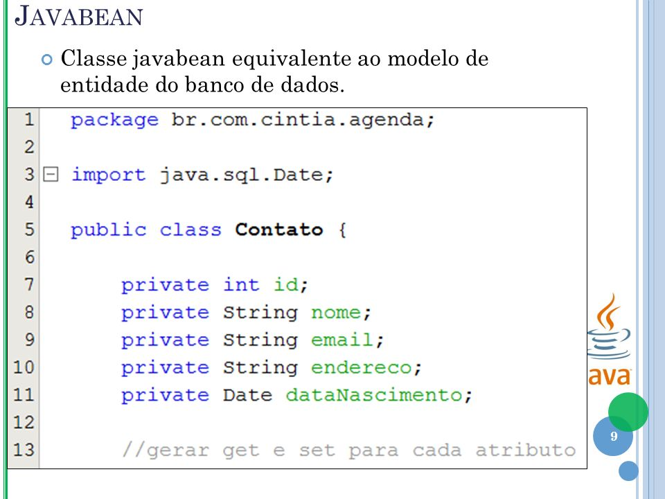 J AVABEAN Classe javabean equivalente ao modelo de entidade do banco de dados. 9