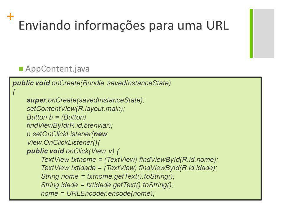 + Enviando informações para uma URL AppContent.java public void onCreate(Bundle savedInstanceState) { super.onCreate(savedInstanceState); setContentVi