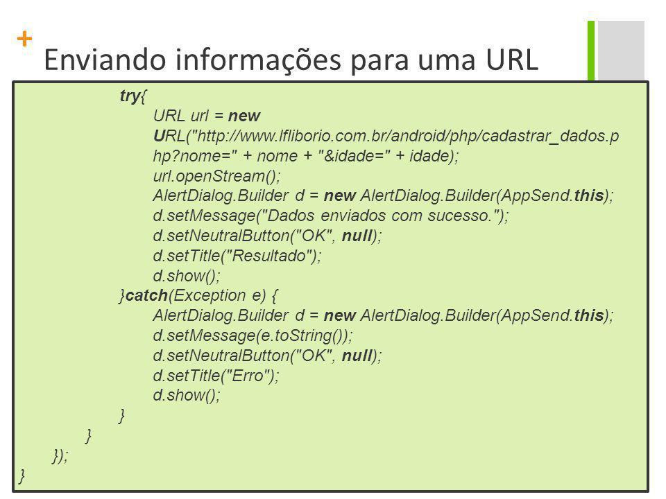 + Enviando informações para uma URL try{ URL url = new URL(