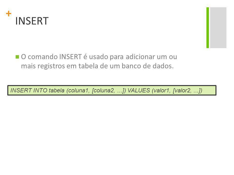 + INSERT O comando INSERT é usado para adicionar um ou mais registros em tabela de um banco de dados. INSERT INTO tabela (coluna1, [coluna2,...]) VALU