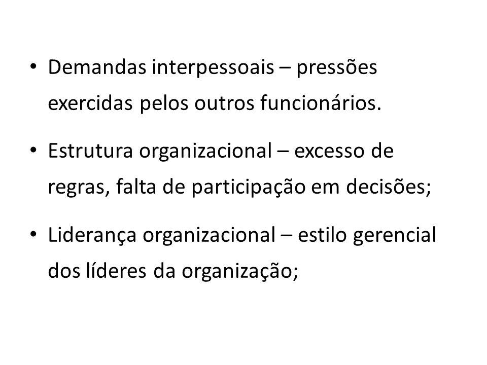 Demandas interpessoais – pressões exercidas pelos outros funcionários. Estrutura organizacional – excesso de regras, falta de participação em decisões