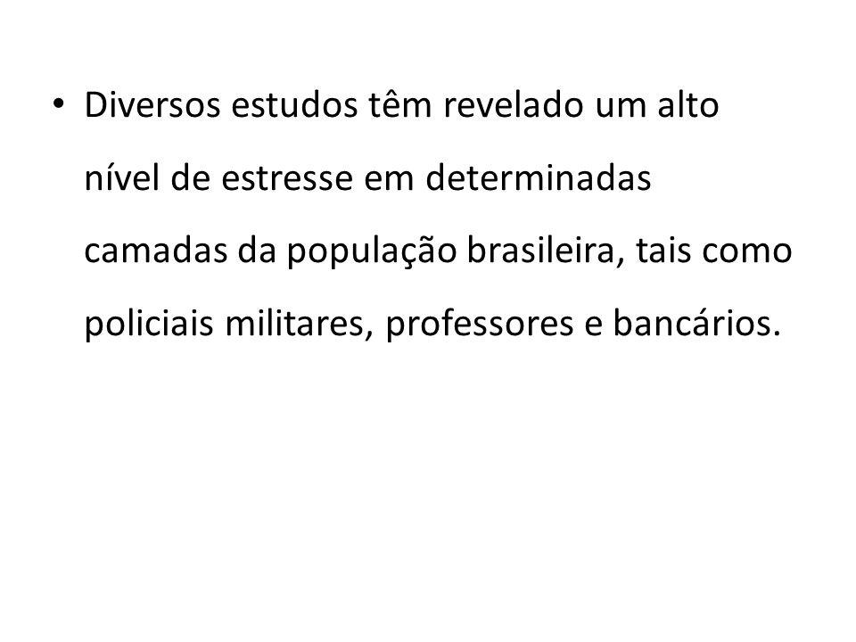 Diversos estudos têm revelado um alto nível de estresse em determinadas camadas da população brasileira, tais como policiais militares, professores e bancários.