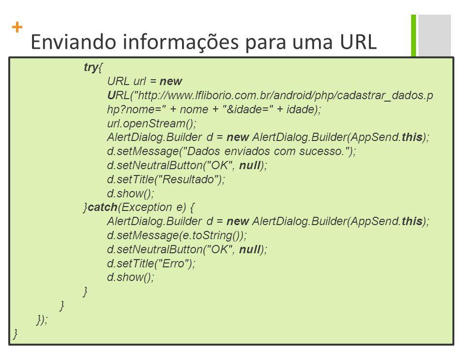 + Enviando informações para uma URL No arquivo AndroidManifest.xml, antes da tag, coloque a tag abaixo: