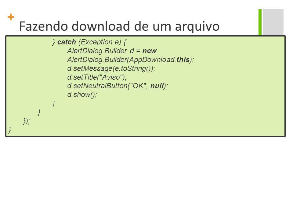 + Fazendo download de uma arquivo No arquivo AndroidManifest.xml, antes da tag, coloque a tag abaixo: