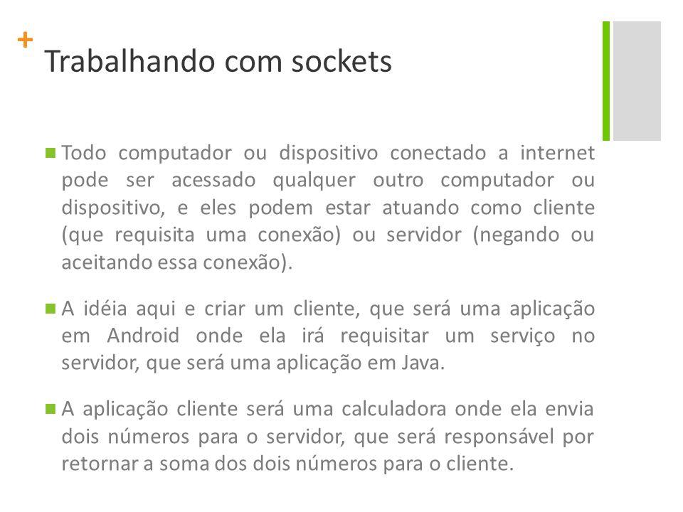 + Aplicação Cliente-Servidor ANDROID: Project Name: ClienteServidorAndroidJava Package Name : br.ufpe.cin.android.appservidorcliente Create Activity: AppCliente Application Name: Aplicação Cliente Min SDK Version: 10