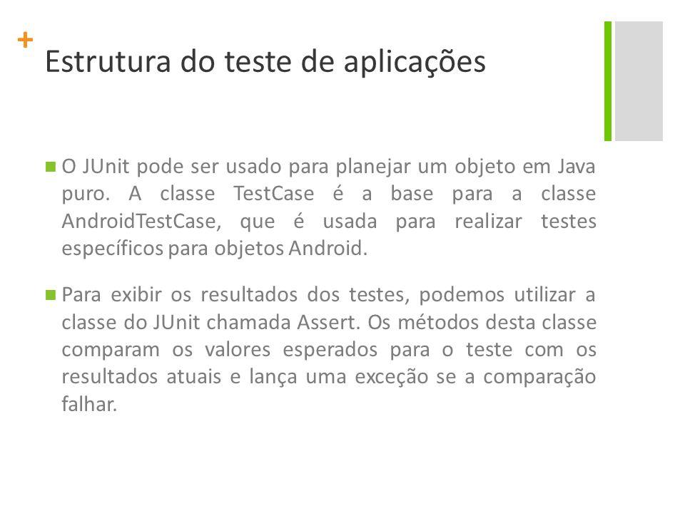 + Instrumentation A instrumentação no Android funciona como uma série de métodos de controle no sistema, como ganchos.