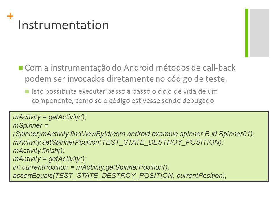 + Instrumentation O método-chave utilizado é o getActivity(), que é parte da API de instrumentação.