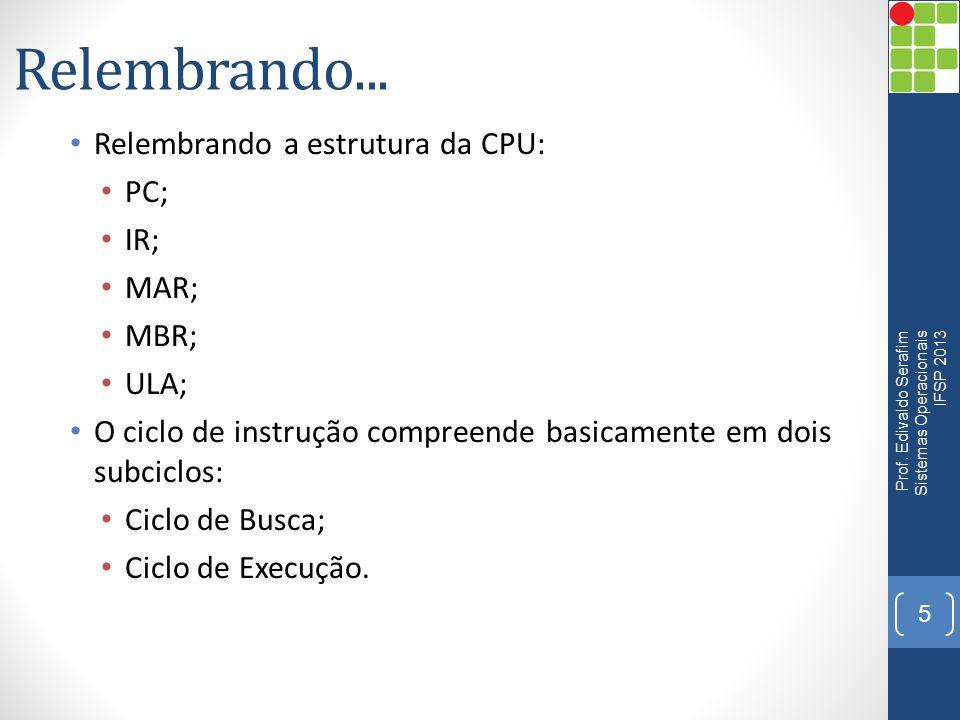 Relembrando... Relembrando a estrutura da CPU: PC; IR; MAR; MBR; ULA; O ciclo de instrução compreende basicamente em dois subciclos: Ciclo de Busca; C