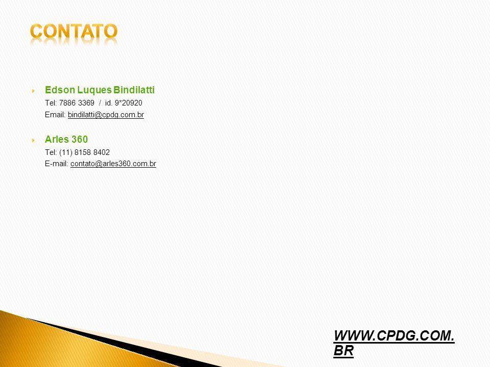 Edson Luques Bindilatti Tel: 7886 3369 / id. 9*20920 Email: bindilatti@cpdg.com.brbindilatti@cpdg.com.br Arles 360 Tel: (11) 8158 8402 E-mail: contato