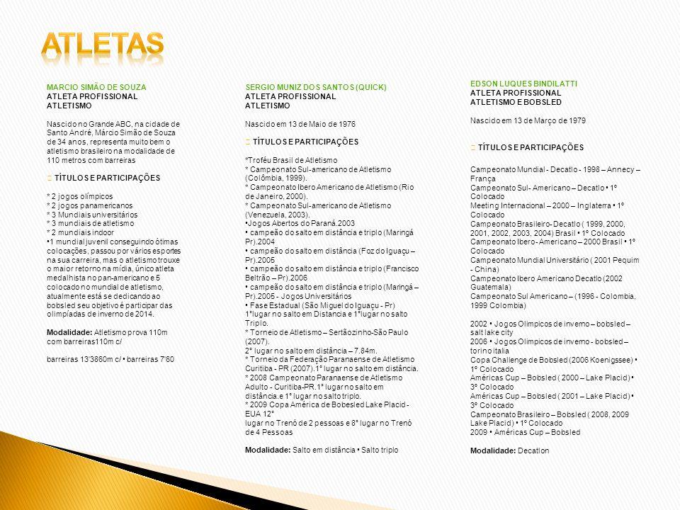 EDSON LUQUES BINDILATTI ATLETA PROFISSIONAL ATLETISMO E BOBSLED Nascido em 13 de Março de 1979 TÍTULOS E PARTICIPAÇÕES Campeonato Mundial - Decatlo -