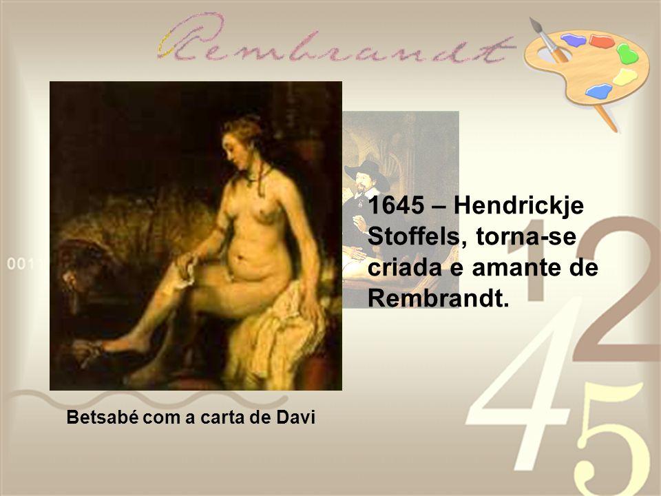 1645 – Hendrickje Stoffels, torna-se criada e amante de Rembrandt. Betsabé com a carta de Davi