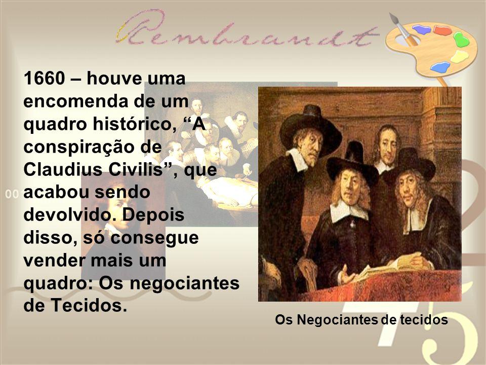 1660 – houve uma encomenda de um quadro histórico, A conspiração de Claudius Civilis, que acabou sendo devolvido. Depois disso, só consegue vender mai