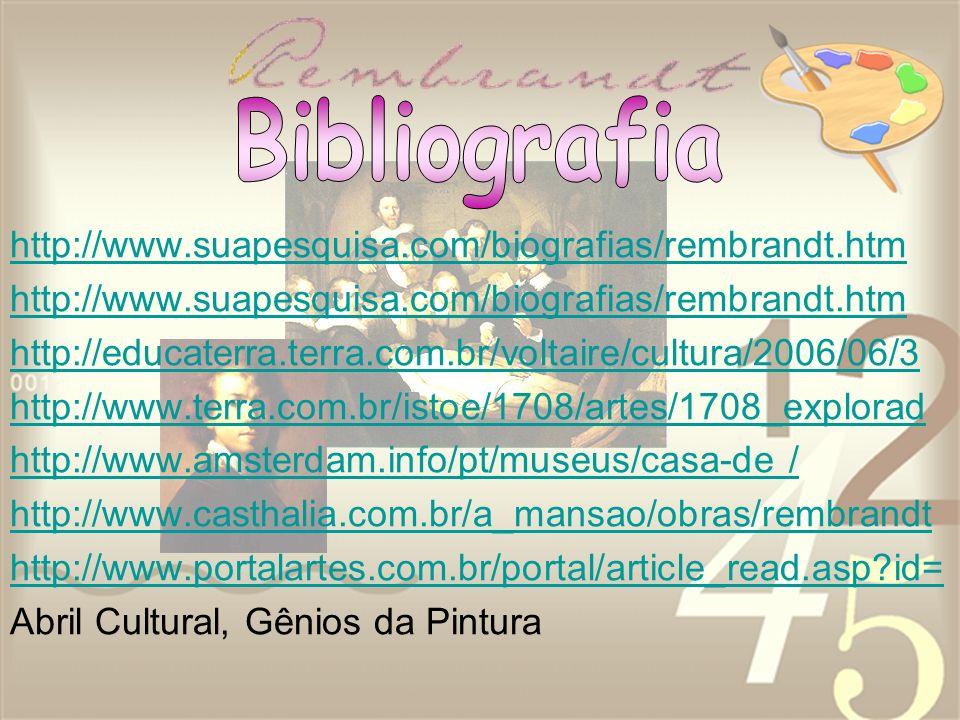 http://www.suapesquisa.com/biografias/rembrandt.htm http://educaterra.terra.com.br/voltaire/cultura/2006/06/3 http://www.terra.com.br/istoe/1708/artes